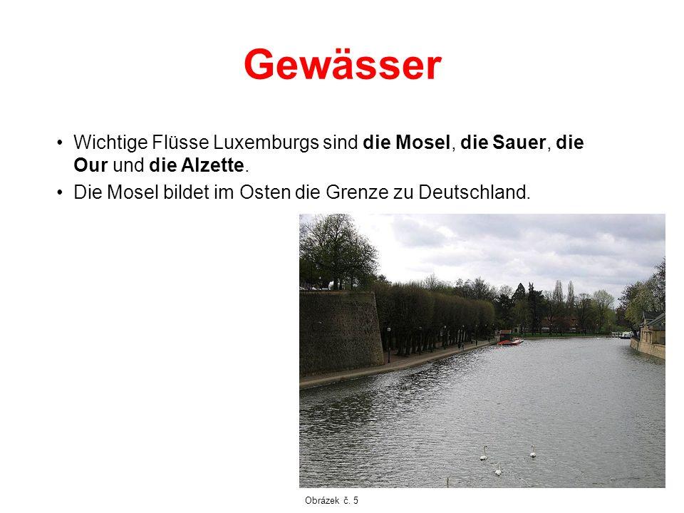 Gewässer Wichtige Flüsse Luxemburgs sind die Mosel, die Sauer, die Our und die Alzette. Die Mosel bildet im Osten die Grenze zu Deutschland. Obrázek č