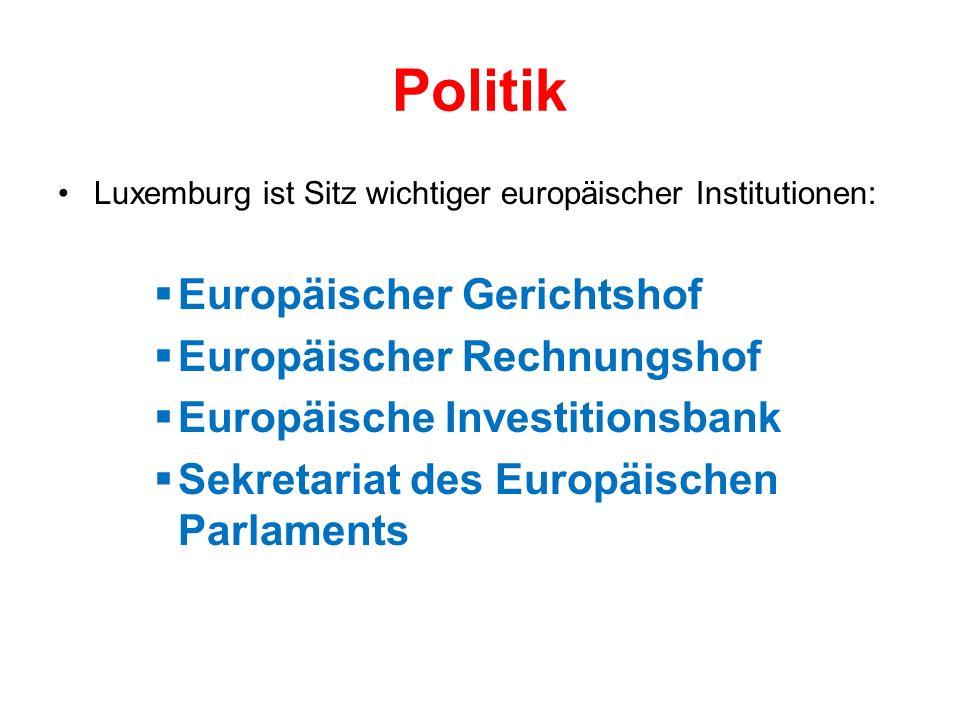 Politik Luxemburg ist Sitz wichtiger europäischer Institutionen: Europäischer Gerichtshof Europäischer Rechnungshof Europäische Investitionsbank Sekretariat des Europäischen Parlaments