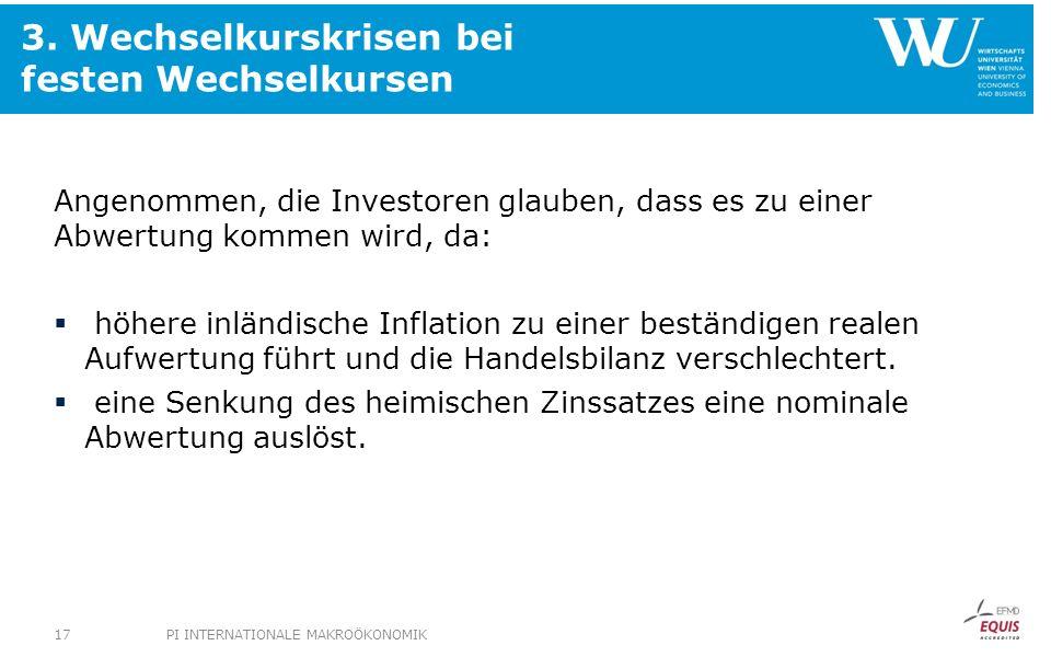 3. Wechselkurskrisen bei festen Wechselkursen Angenommen, die Investoren glauben, dass es zu einer Abwertung kommen wird, da: höhere inländische Infla