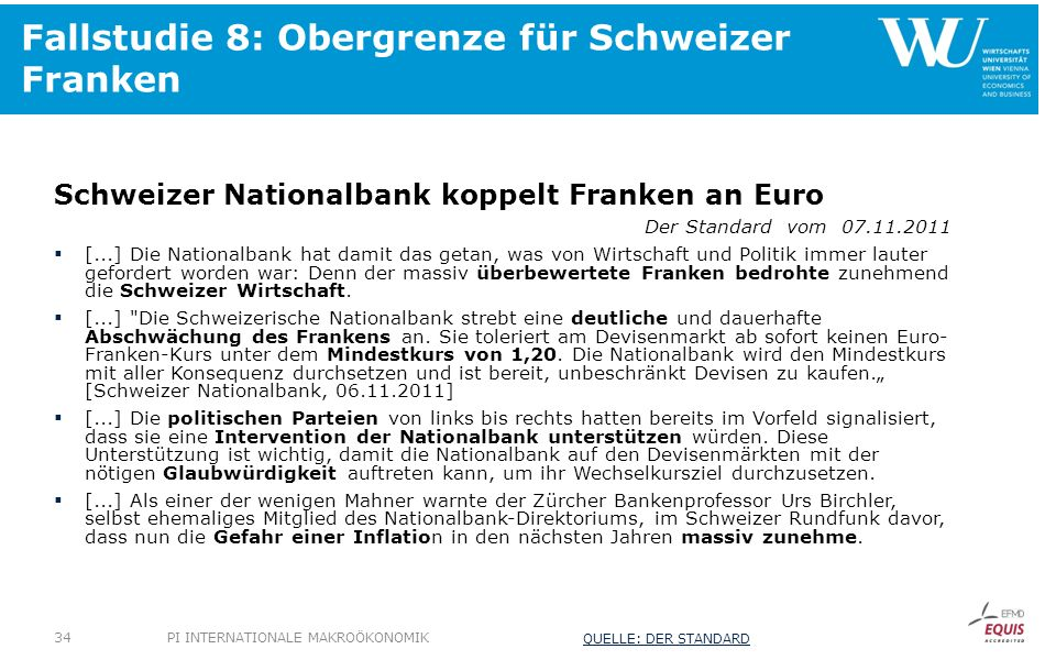 Fallstudie 8: Obergrenze für Schweizer Franken Schweizer Nationalbank koppelt Franken an Euro Der Standard vom 07.11.2011 [...] Die Nationalbank hat d