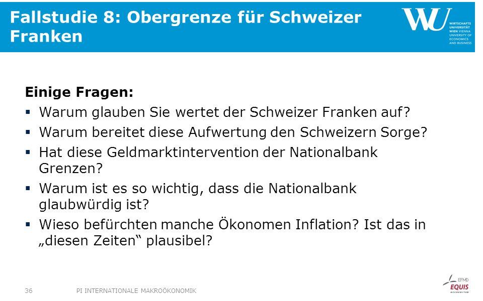 Fallstudie 8: Obergrenze für Schweizer Franken Einige Fragen: Warum glauben Sie wertet der Schweizer Franken auf? Warum bereitet diese Aufwertung den