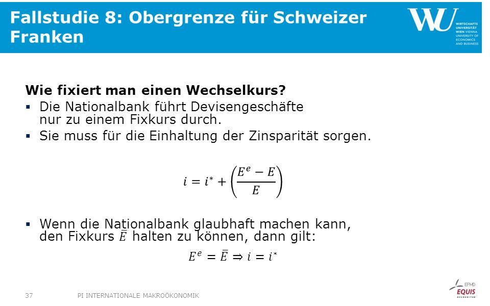 Fallstudie 8: Obergrenze für Schweizer Franken PI INTERNATIONALE MAKROÖKONOMIK37