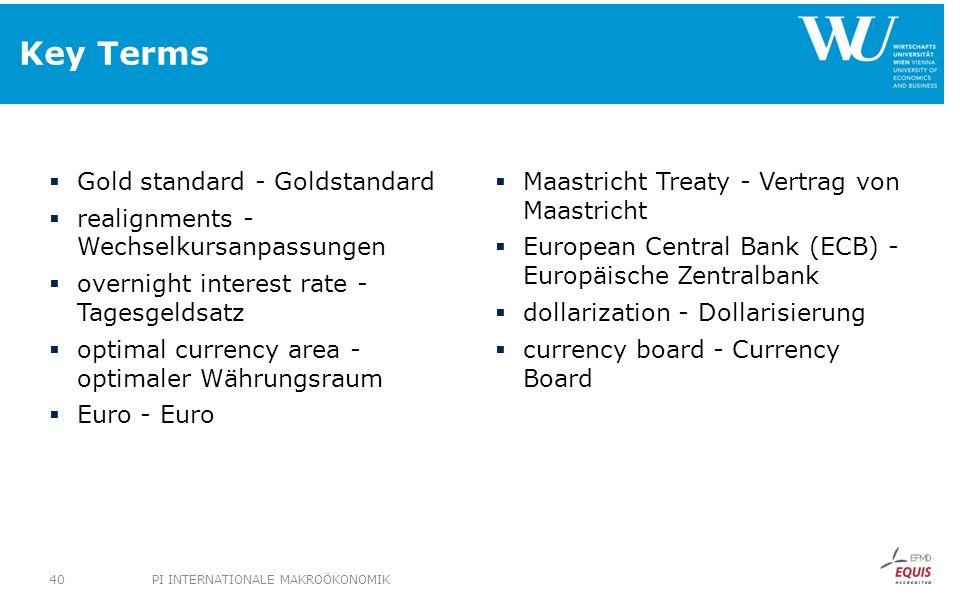 Key Terms Gold standard - Goldstandard realignments - Wechselkursanpassungen overnight interest rate - Tagesgeldsatz optimal currency area - optimaler