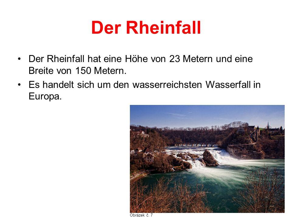 Der Rheinfall Der Rheinfall hat eine Höhe von 23 Metern und eine Breite von 150 Metern. Es handelt sich um den wasserreichsten Wasserfall in Europa. O