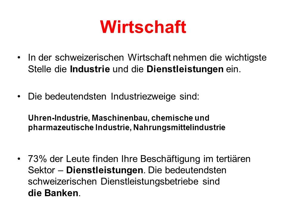 Wirtschaft In der schweizerischen Wirtschaft nehmen die wichtigste Stelle die Industrie und die Dienstleistungen ein. Die bedeutendsten Industriezweig