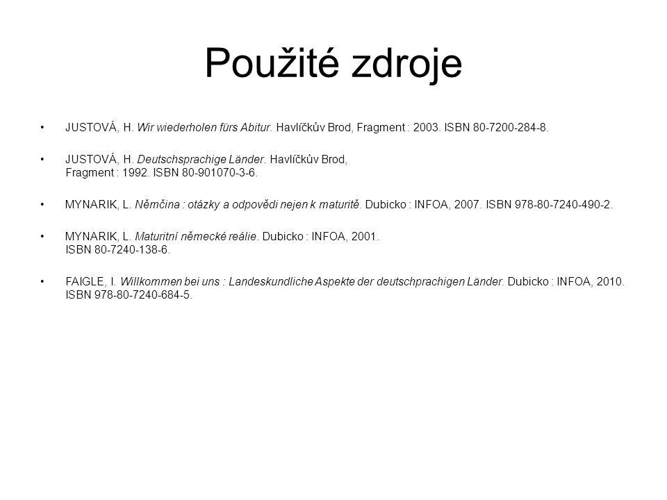 Použité zdroje JUSTOVÁ, H. Wir wiederholen fürs Abitur. Havlíčkův Brod, Fragment : 2003. ISBN 80-7200-284-8. JUSTOVÁ, H. Deutschsprachige Länder. Havl