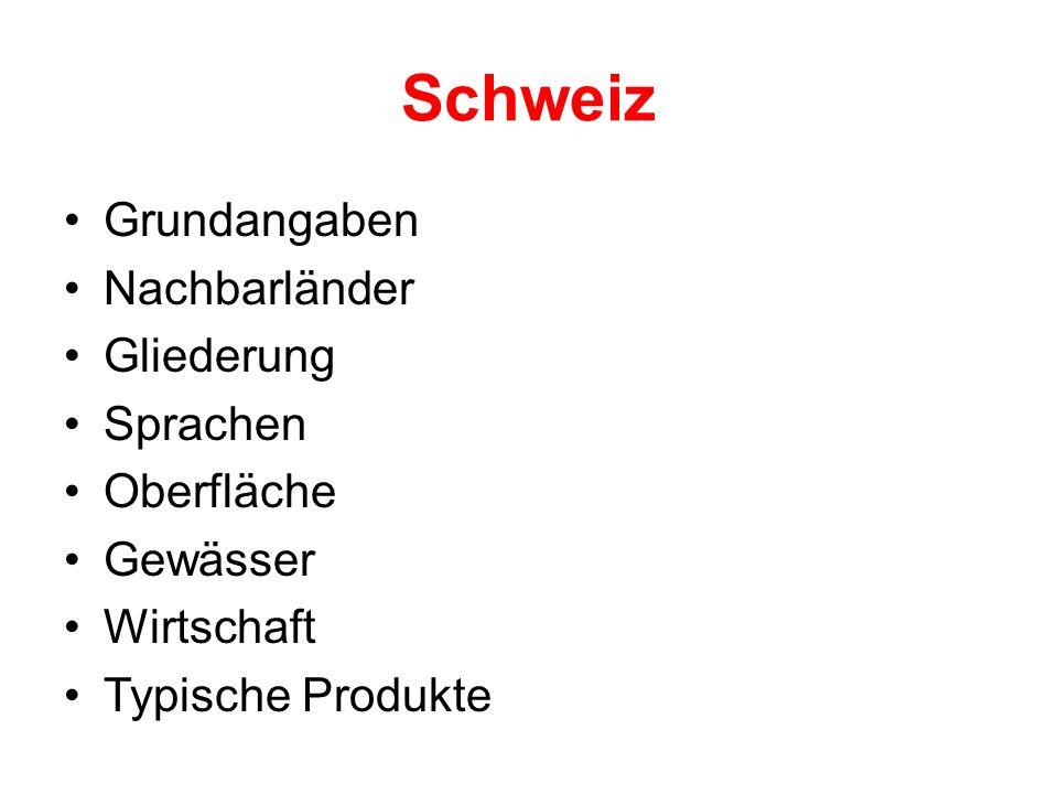 Schweiz Grundangaben Nachbarländer Gliederung Sprachen Oberfläche Gewässer Wirtschaft Typische Produkte