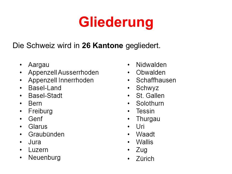 Gliederung Die Schweiz wird in 26 Kantone gegliedert. Aargau Appenzell Ausserrhoden Appenzell Innerrhoden Basel-Land Basel-Stadt Bern Freiburg Genf Gl