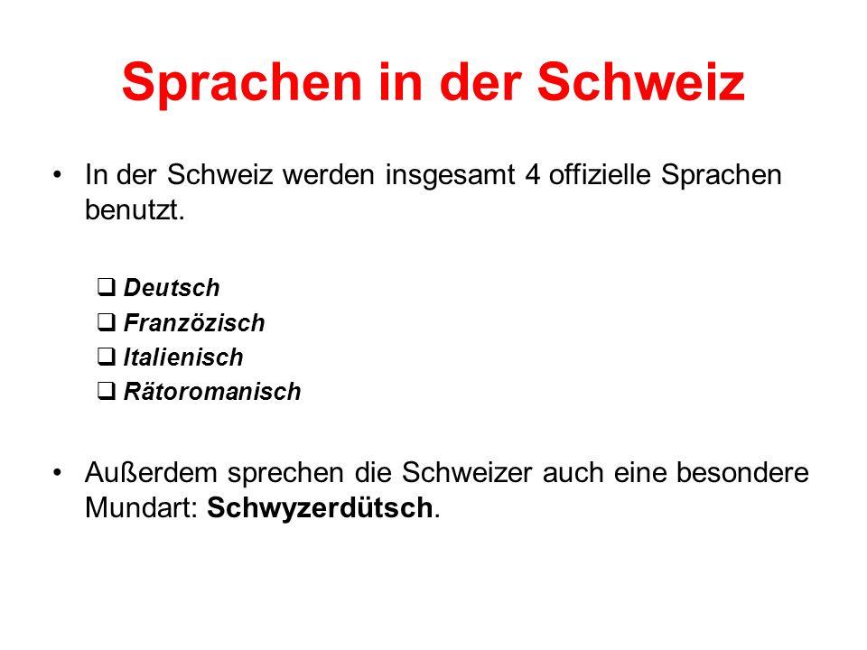 Sprachen in der Schweiz In der Schweiz werden insgesamt 4 offizielle Sprachen benutzt. Deutsch Franzözisch Italienisch Rätoromanisch Außerdem sprechen