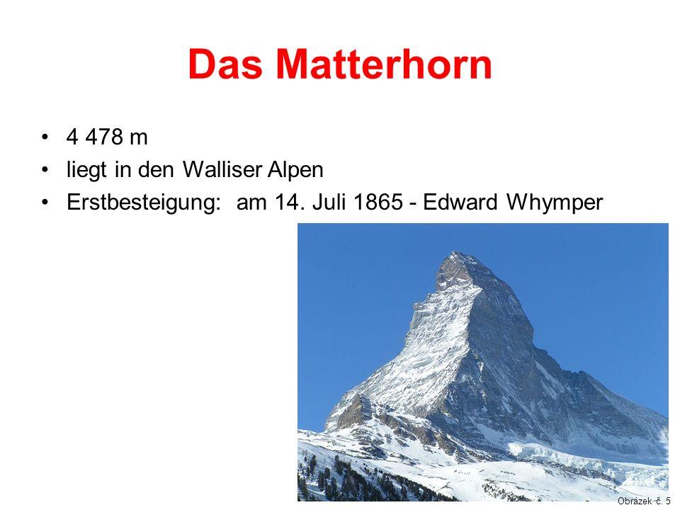 Das Matterhorn 4 478 m liegt in den Walliser Alpen Erstbesteigung: am 14. Juli 1865 - Edward Whymper Obrázek č. 5