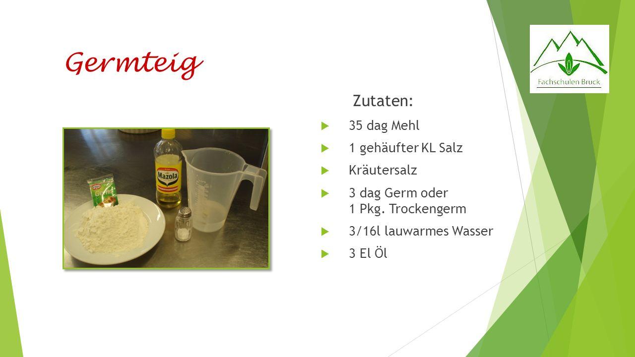 Germteig Zutaten: 35 dag Mehl 1 gehäufter KL Salz Kräutersalz 3 dag Germ oder 1 Pkg.