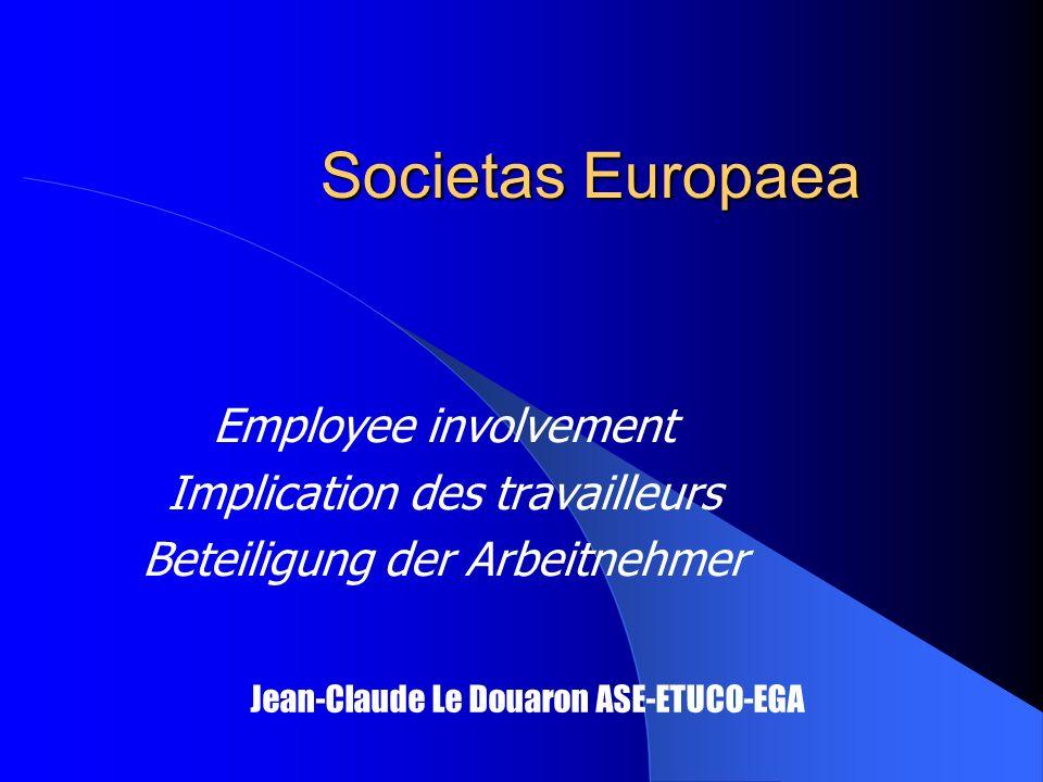 Societas Europaea Employee involvement Implication des travailleurs Beteiligung der Arbeitnehmer Jean-Claude Le Douaron ASE-ETUCO-EGA
