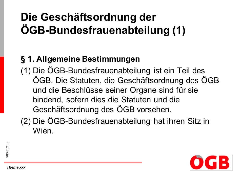 Thema xxx 8/19.05.2014 Die Geschäftsordnung der ÖGB-Bundesfrauenabteilung (1) § 1. Allgemeine Bestimmungen (1)Die ÖGB-Bundesfrauenabteilung ist ein Te