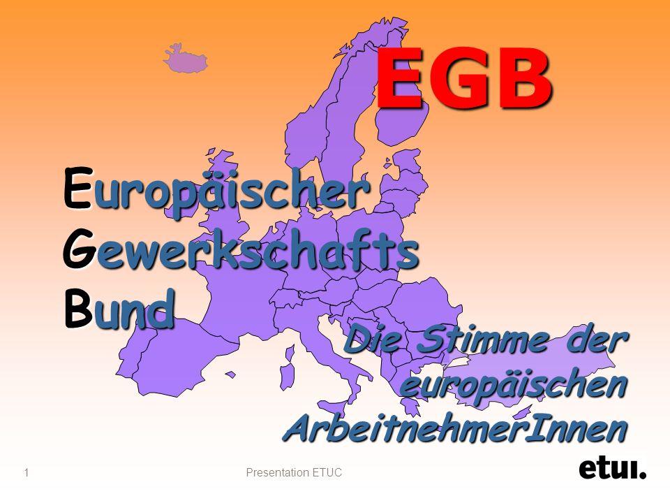 Presentation ETUC 1 EGB Europäischer Gewerkschafts Bund Die Stimme der europäischen ArbeitnehmerInnen