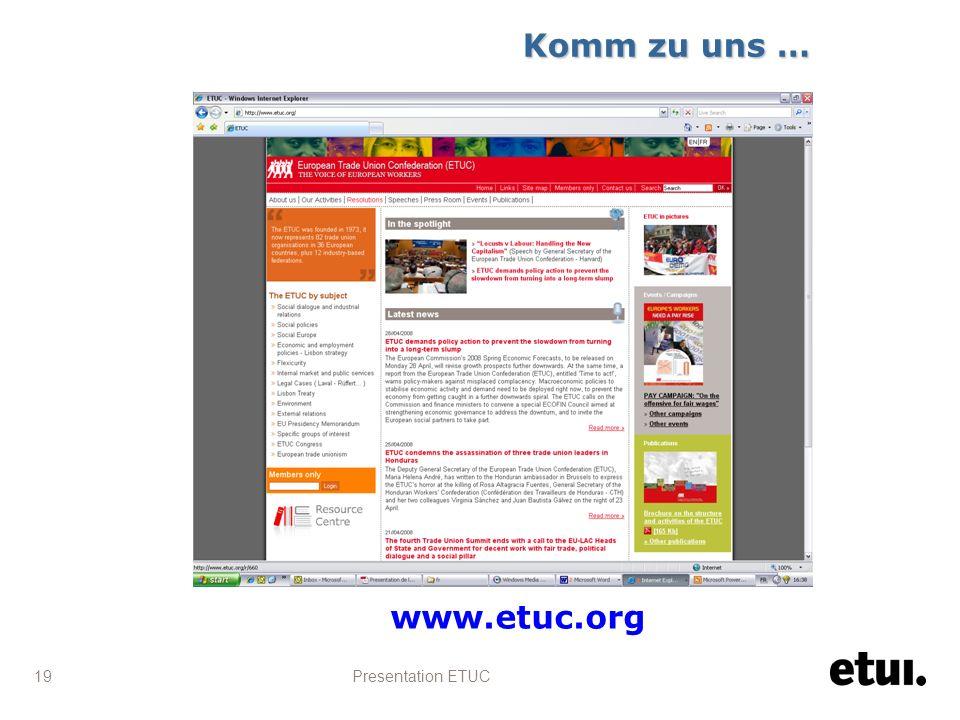 Presentation ETUC 19 www.etuc.org Komm zu uns …
