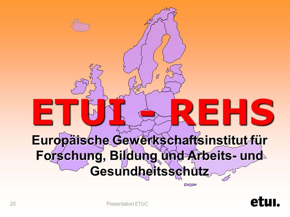 Presentation ETUC 20 ETUI - REHS Europäische Gewerkschaftsinstitut für Forschung, Bildung und Arbeits- und Gesundheitsschutz