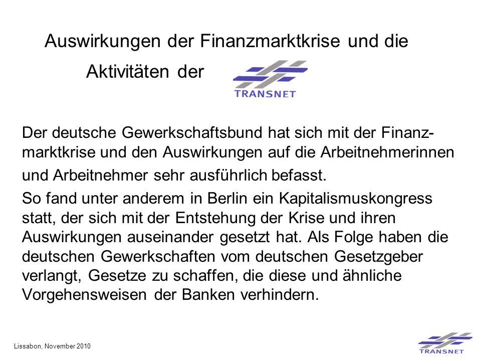 Auswirkungen der Finanzmarktkrise und die Aktivitäten der Der deutsche Gewerkschaftsbund hat sich mit der Finanz- marktkrise und den Auswirkungen auf die Arbeitnehmerinnen und Arbeitnehmer sehr ausführlich befasst.