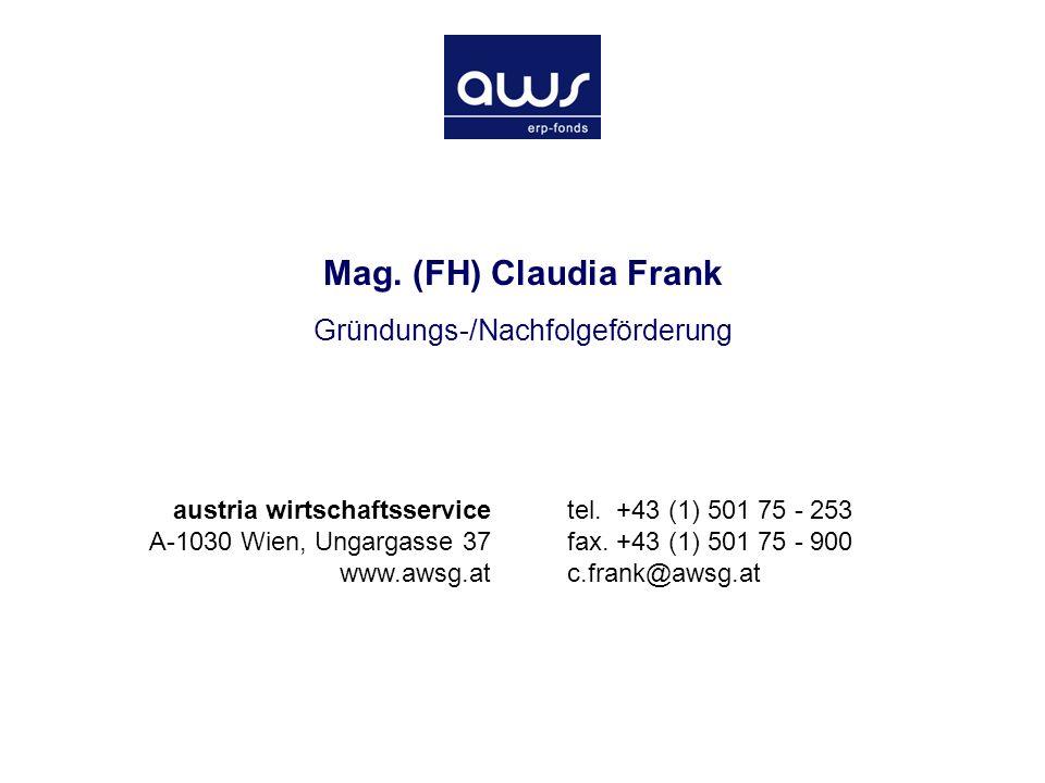 Gründungs-/Nachfolgeförderung Claudia Frank 2005-05-25 Eckpunkte aws Errichtung der Austria Wirtschaftsservice Gesellschaft mbH: Verschmelzung zur Neugründung von FGG und BÜRGES rückwirkend per 1.1.2002 Integration der Innovationsagentur seit 22.08.2003 Einbeziehung des ERP-Fonds Abwicklung der Tourismusförderung weiterhin durch die ÖHT