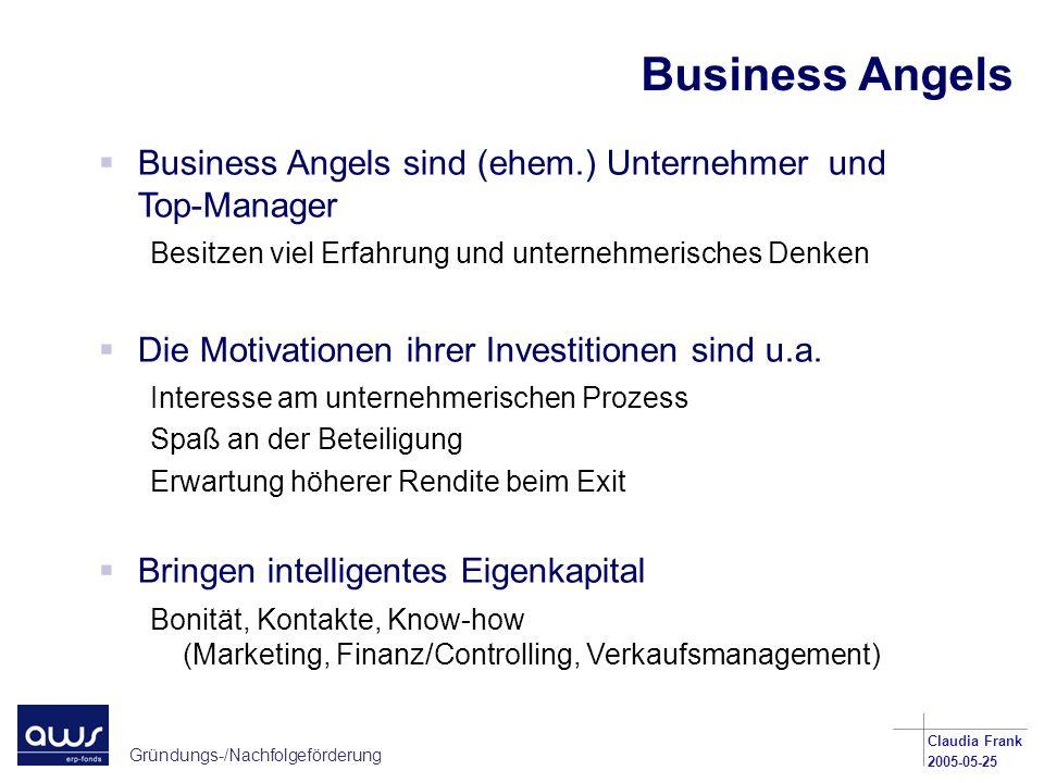 Gründungs-/Nachfolgeförderung Claudia Frank 2005-05-25 Business Angels sind (ehem.) Unternehmer und Top-Manager Besitzen viel Erfahrung und unternehme