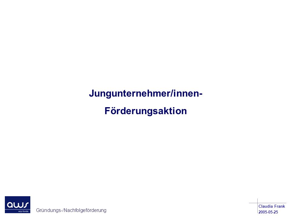 Gründungs-/Nachfolgeförderung Claudia Frank 2005-05-25 Bürgschaften Betriebsmittelkredite für Finanzierungen bis EUR 1,5 Mio.