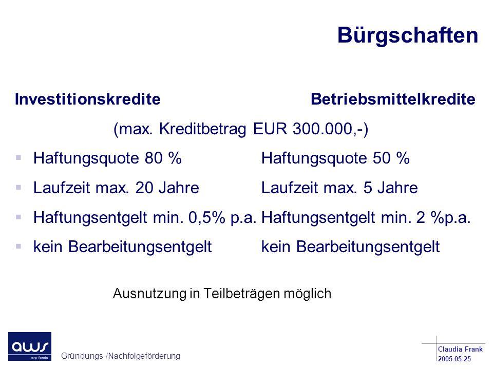 Gründungs-/Nachfolgeförderung Claudia Frank 2005-05-25 Bürgschaften InvestitionskrediteBetriebsmittelkredite (max. Kreditbetrag EUR 300.000,-) Haftung