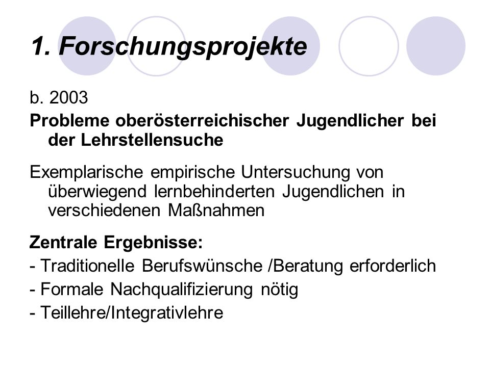 1. Forschungsprojekte b. 2003 Probleme oberösterreichischer Jugendlicher bei der Lehrstellensuche Exemplarische empirische Untersuchung von überwiegen