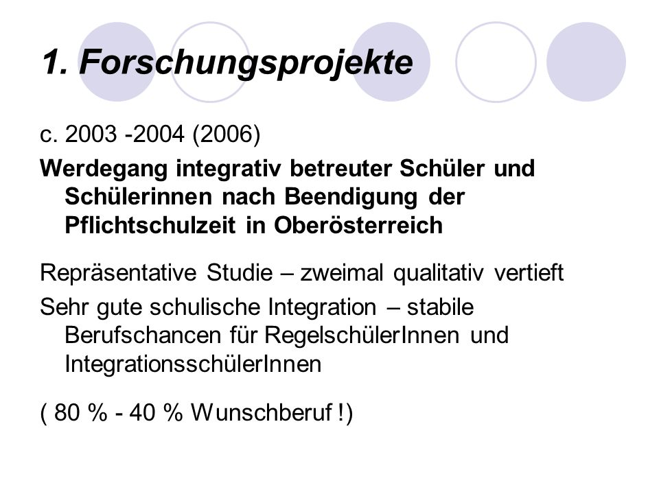 1. Forschungsprojekte c. 2003 -2004 (2006) Werdegang integrativ betreuter Schüler und Schülerinnen nach Beendigung der Pflichtschulzeit in Oberösterre