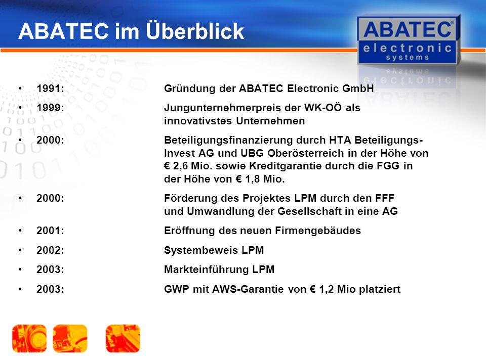 ABATEC im Überblick 1991:Gründung der ABATEC Electronic GmbH 1999:Jungunternehmerpreis der WK-OÖ als innovativstes Unternehmen 2000:Beteiligungsfinanzierung durch HTA Beteiligungs- Invest AG und UBG Oberösterreich in der Höhe von 2,6 Mio.