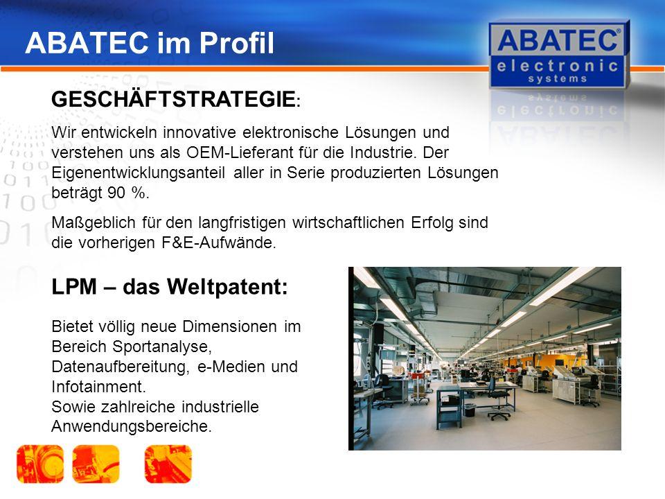 ABATEC im Profil GESCHÄFTSTRATEGIE : Wir entwickeln innovative elektronische Lösungen und verstehen uns als OEM-Lieferant für die Industrie.