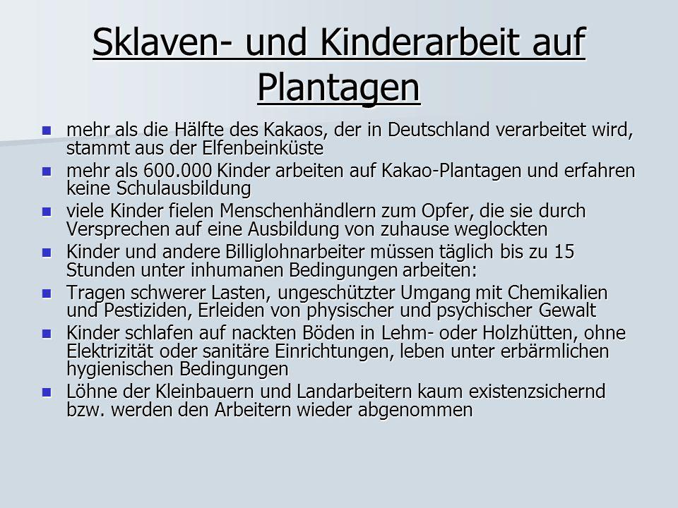 Sklaven- und Kinderarbeit auf Plantagen mehr als die Hälfte des Kakaos, der in Deutschland verarbeitet wird, stammt aus der Elfenbeinküste mehr als di