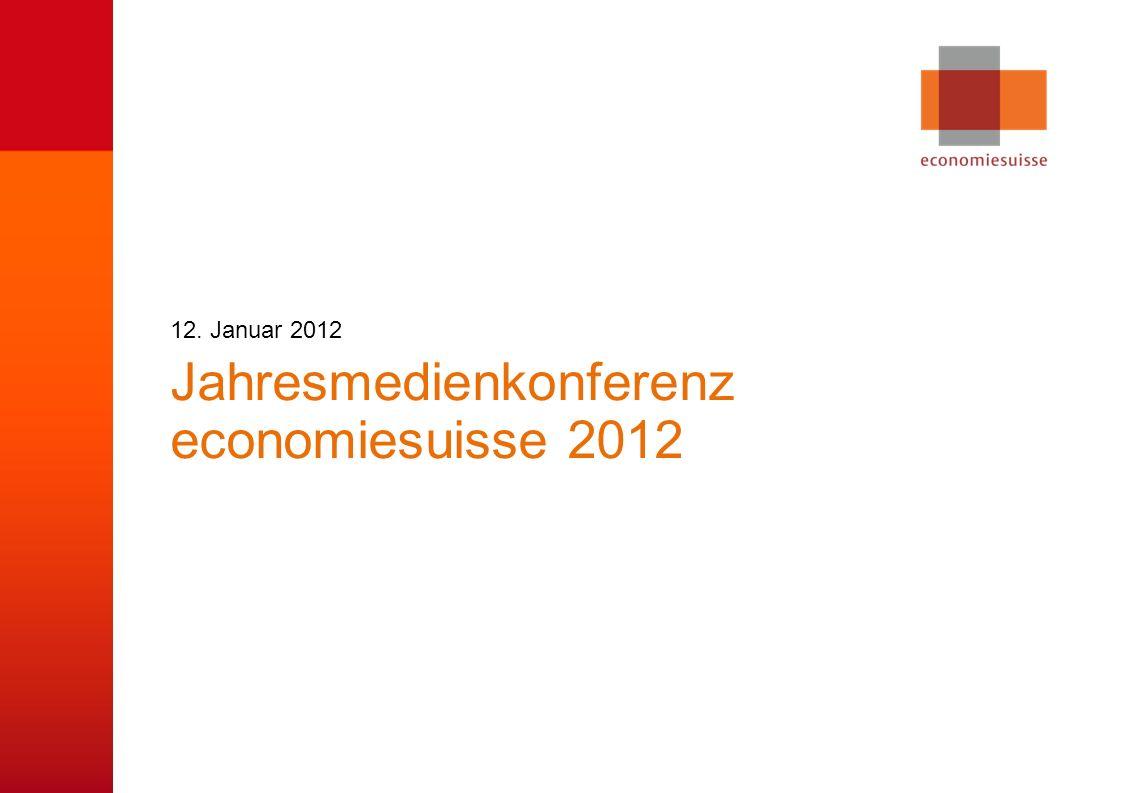 © economiesuisse Jahresmedienkonferenz economiesuisse 2012 12. Januar 2012