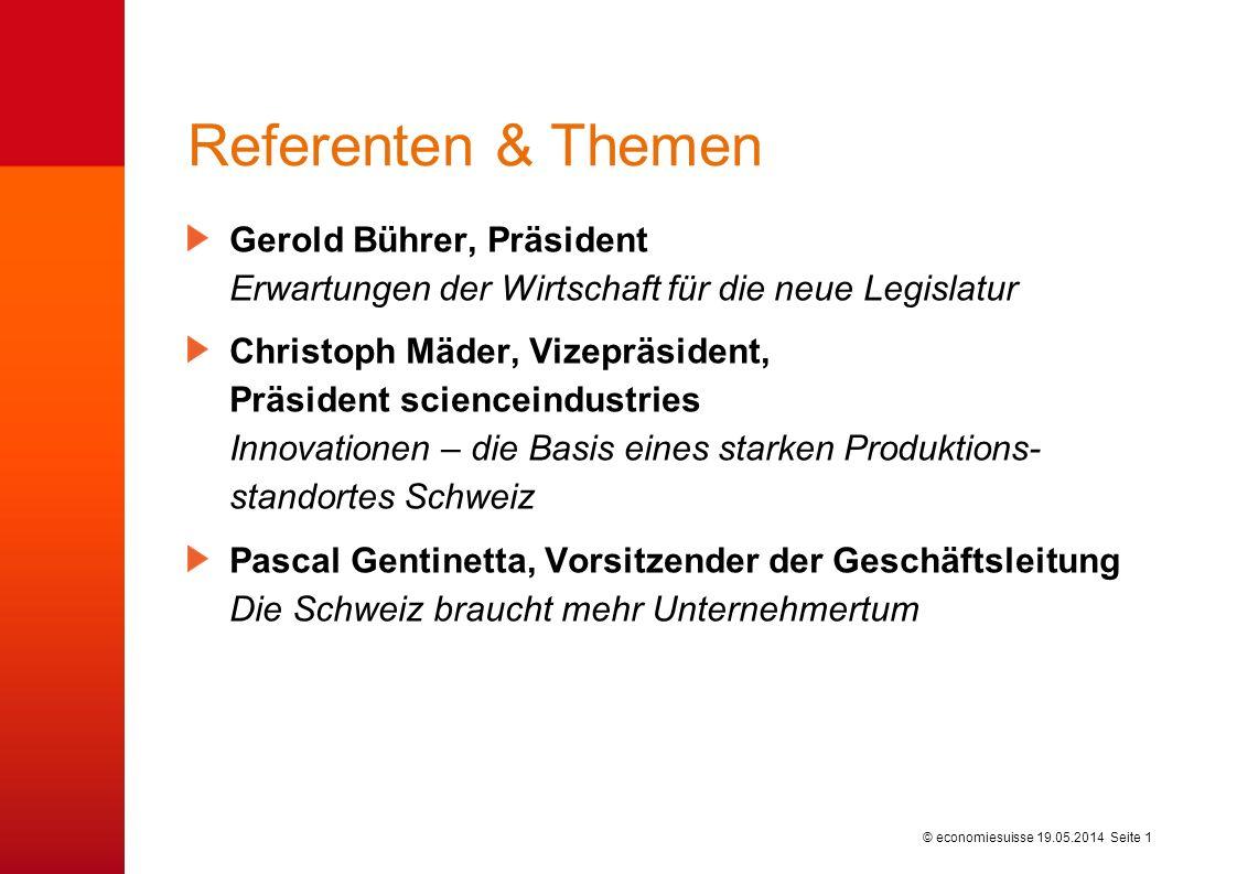 © economiesuisse Referenten & Themen Gerold Bührer, Präsident Erwartungen der Wirtschaft für die neue Legislatur Christoph Mäder, Vizepräsident, Präsi