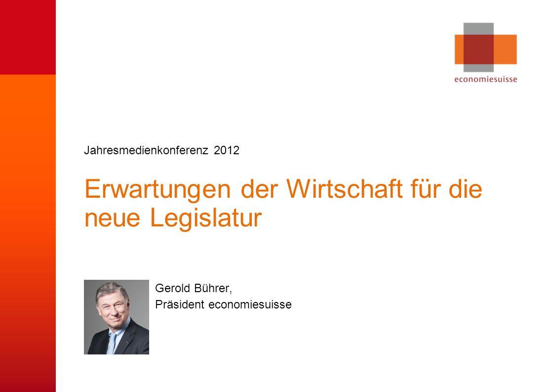 © economiesuisse Erwartungen der Wirtschaft für die neue Legislatur Gerold Bührer, Präsident economiesuisse Jahresmedienkonferenz 2012
