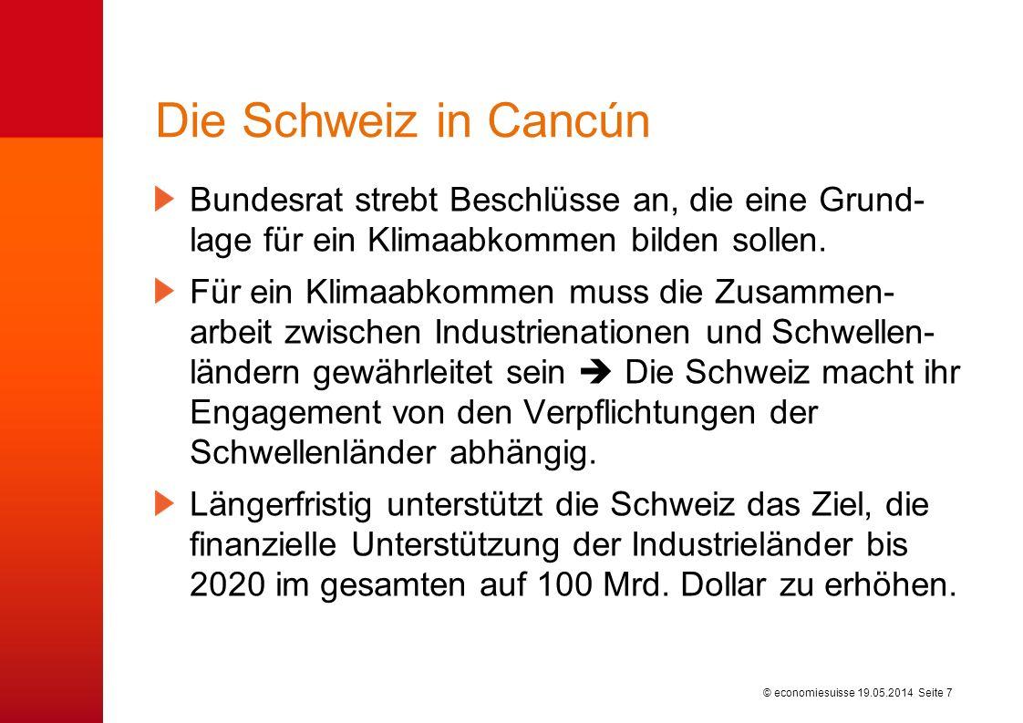 © economiesuisse Die Schweiz in Cancún Bundesrat strebt Beschlüsse an, die eine Grund- lage für ein Klimaabkommen bilden sollen.