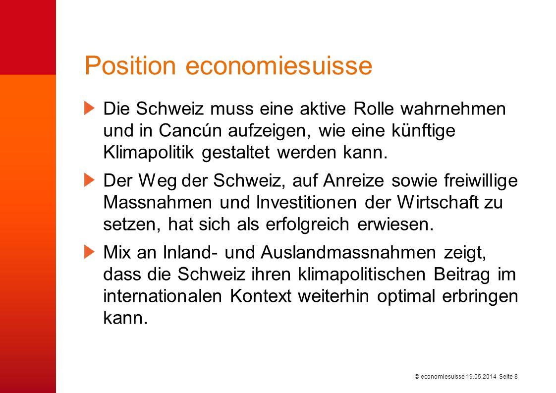 © economiesuisse Position economiesuisse Die Schweiz muss eine aktive Rolle wahrnehmen und in Cancún aufzeigen, wie eine künftige Klimapolitik gestaltet werden kann.