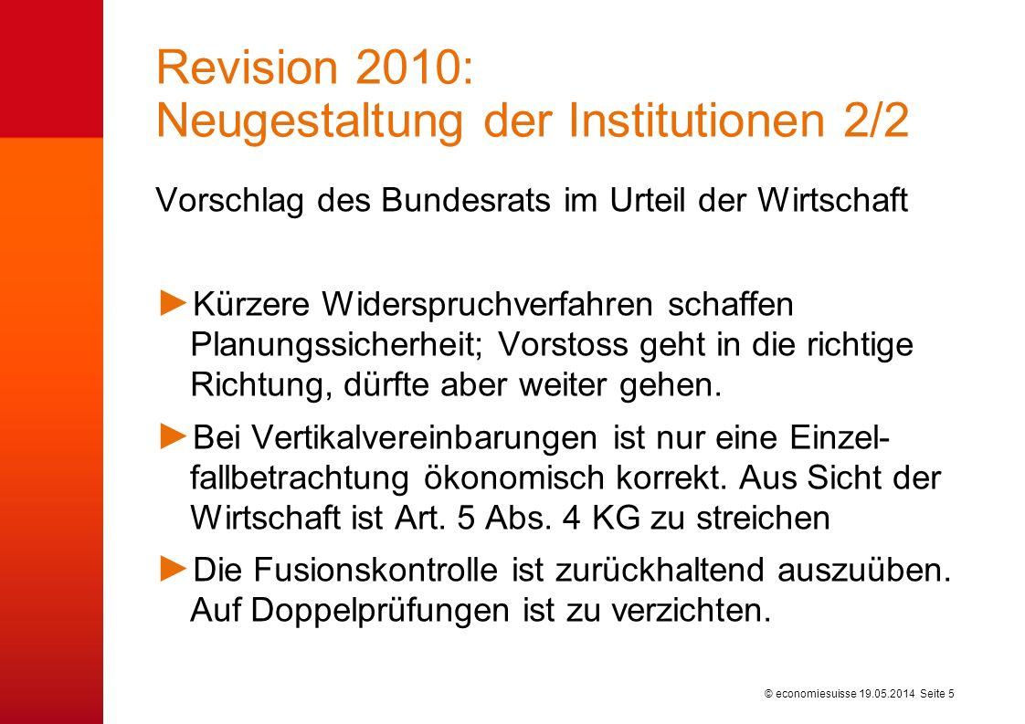 © economiesuisse Revision 2010: Neugestaltung der Institutionen 2/2 Vorschlag des Bundesrats im Urteil der Wirtschaft Kürzere Widerspruchverfahren sch