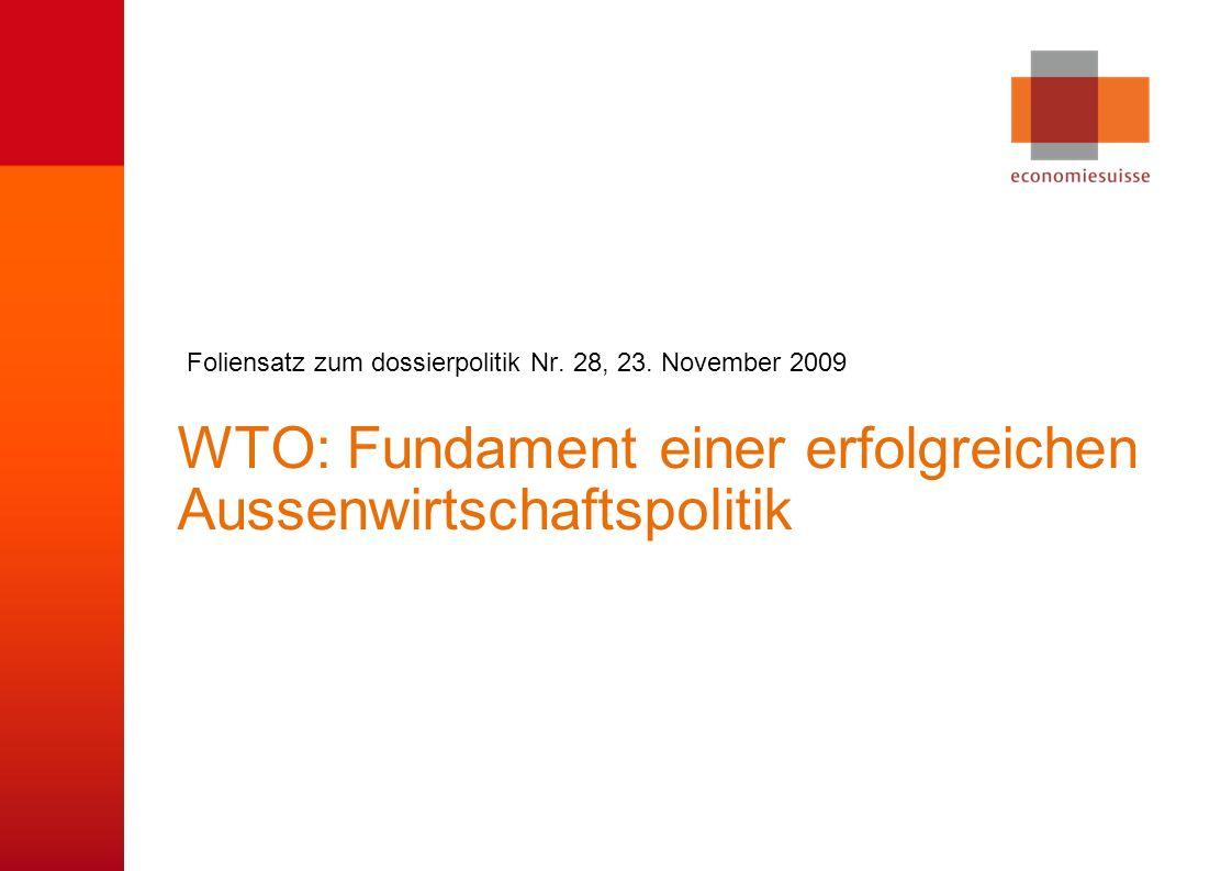 © economiesuisse WTO: Fundament einer erfolgreichen Aussenwirtschaftspolitik Foliensatz zum dossierpolitik Nr.