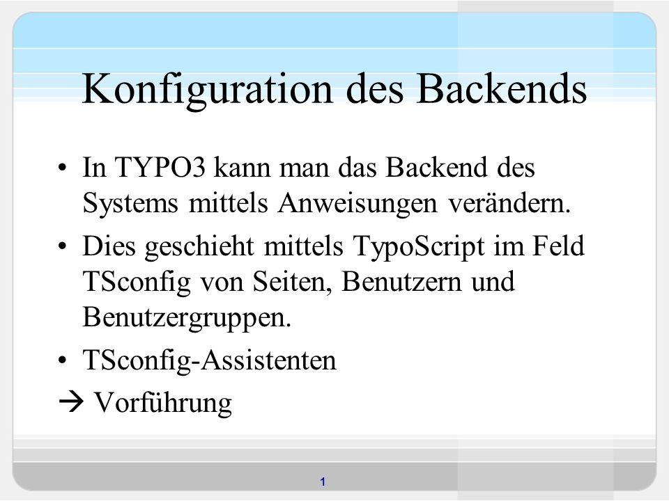 1 Konfiguration des Backends In TYPO3 kann man das Backend des Systems mittels Anweisungen verändern.