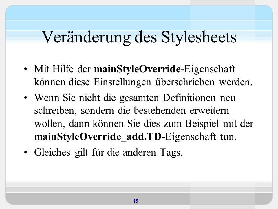15 Veränderung des Stylesheets Mit Hilfe der mainStyleOverride-Eigenschaft können diese Einstellungen überschrieben werden.