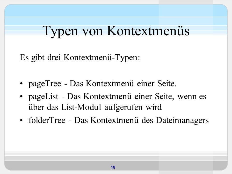 18 Typen von Kontextmenüs Es gibt drei Kontextmenü-Typen: pageTree - Das Kontextmenü einer Seite.
