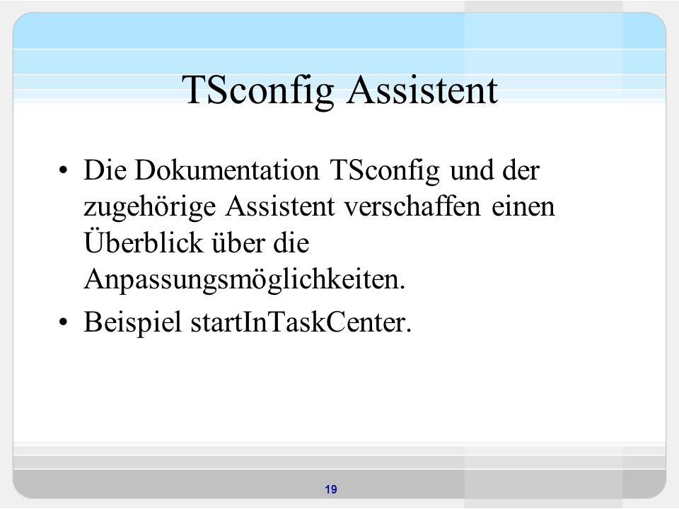 19 TSconfig Assistent Die Dokumentation TSconfig und der zugehörige Assistent verschaffen einen Überblick über die Anpassungsmöglichkeiten.