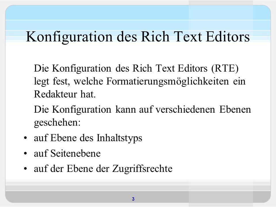3 Konfiguration des Rich Text Editors Die Konfiguration des Rich Text Editors (RTE) legt fest, welche Formatierungsmöglichkeiten ein Redakteur hat.