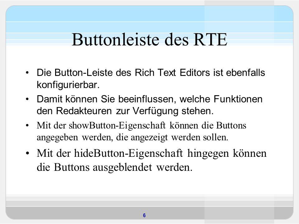 6 Buttonleiste des RTE Die Button-Leiste des Rich Text Editors ist ebenfalls konfigurierbar.