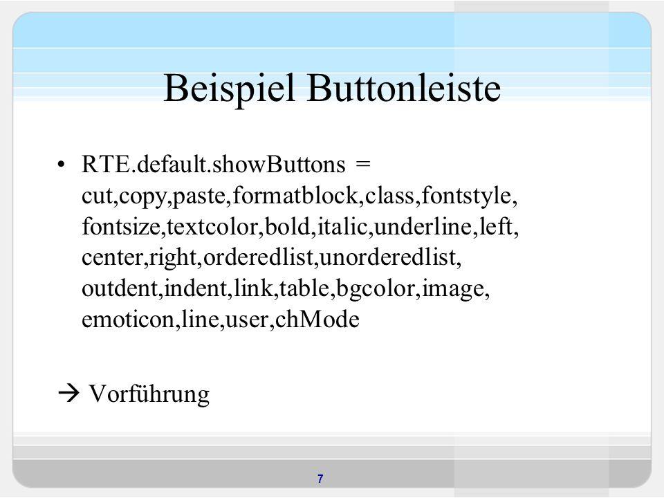 7 Beispiel Buttonleiste RTE.default.showButtons = cut,copy,paste,formatblock,class,fontstyle, fontsize,textcolor,bold,italic,underline,left, center,ri
