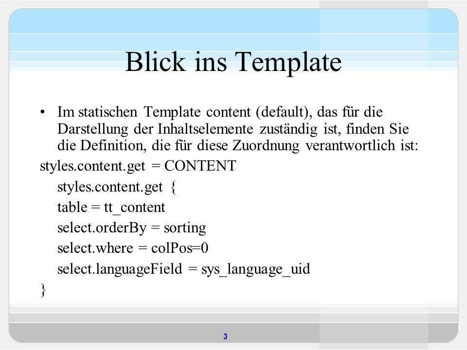 3 Blick ins Template Im statischen Template content (default), das für die Darstellung der Inhaltselemente zuständig ist, finden Sie die Definition, die für diese Zuordnung verantwortlich ist: styles.content.get = CONTENT styles.content.get { table = tt_content select.orderBy = sorting select.where = colPos=0 select.languageField = sys_language_uid }