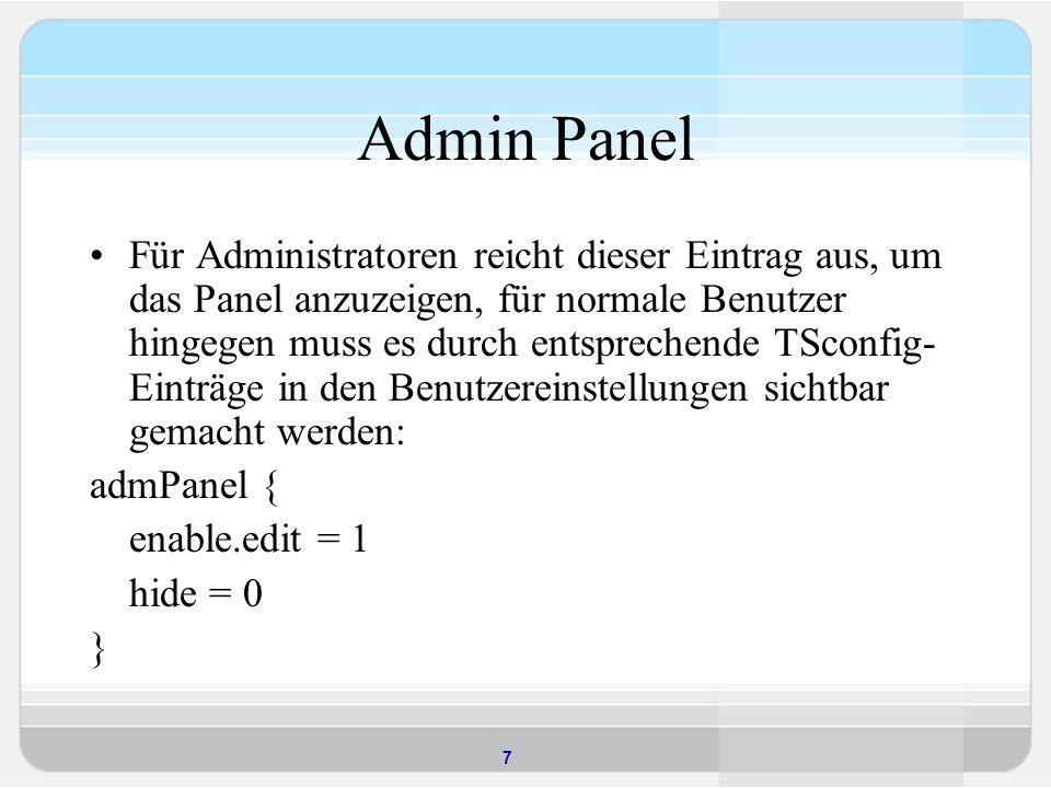 7 Admin Panel Für Administratoren reicht dieser Eintrag aus, um das Panel anzuzeigen, für normale Benutzer hingegen muss es durch entsprechende TSconf