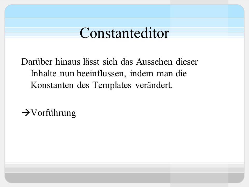 Constanteditor Darüber hinaus lässt sich das Aussehen dieser Inhalte nun beeinflussen, indem man die Konstanten des Templates verändert. Vorführung
