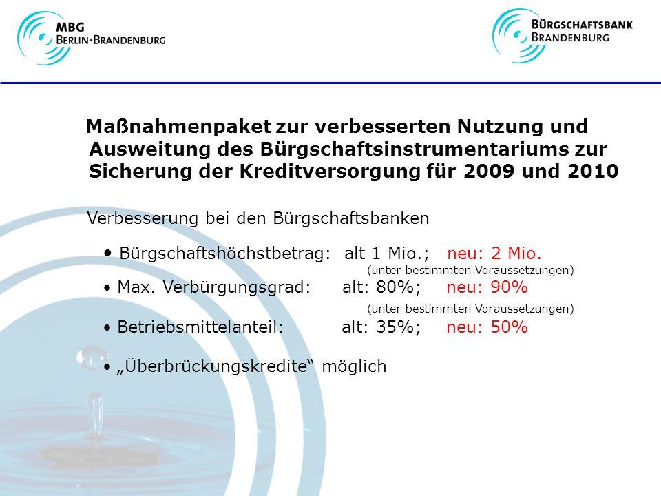 Maßnahmenpaket zur verbesserten Nutzung und Ausweitung des Bürgschaftsinstrumentariums zur Sicherung der Kreditversorgung für 2009 und 2010 Verbesserung bei den Bürgschaftsbanken Bürgschaftshöchstbetrag: alt 1 Mio.; neu: 2 Mio.