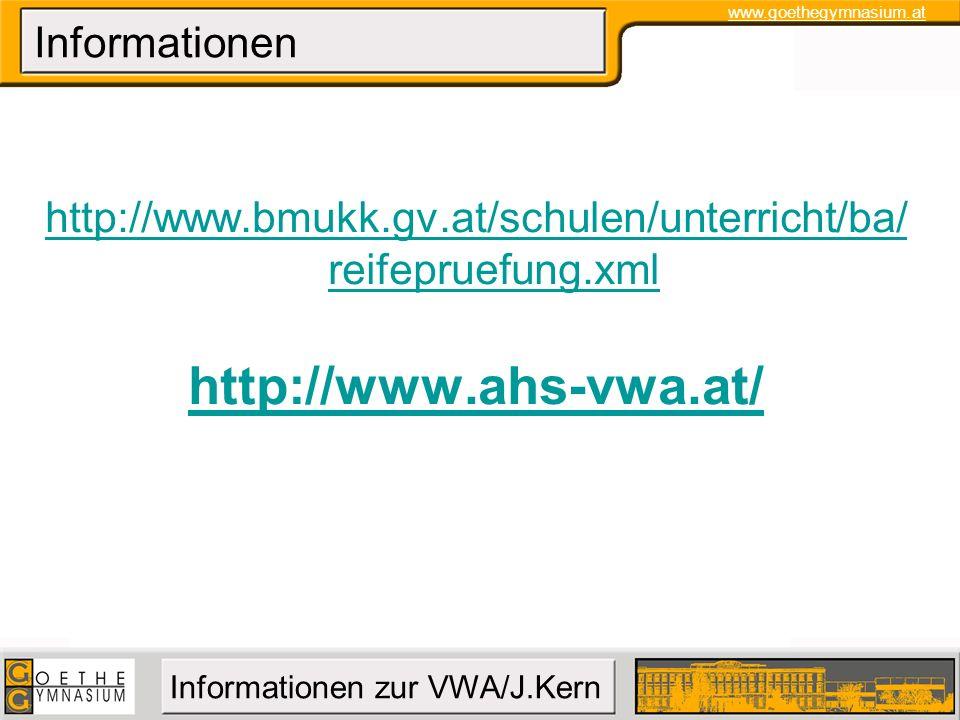 www.goethegymnasium.at Informationen zur VWA/J.Kern Informationen http://www.bmukk.gv.at/schulen/unterricht/ba/ reifepruefung.xml http://www.ahs-vwa.a