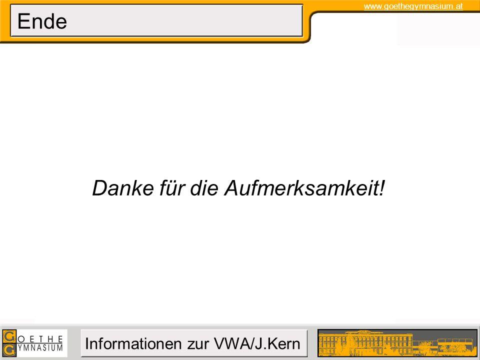 www.goethegymnasium.at Informationen zur VWA/J.Kern Ende Danke für die Aufmerksamkeit!